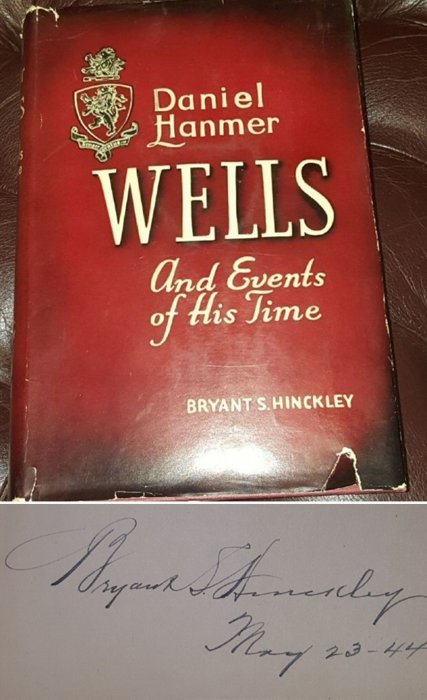 DANIEL HANMER WELLS AND EVENTS OF HIS TIME:  Signed by Mormon Prophet, Heber J Grant., Hinckley, Bryant S.