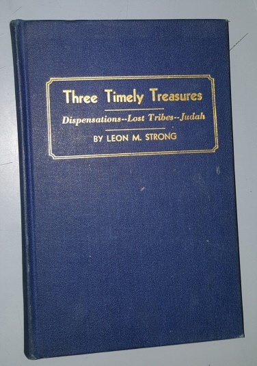 Three Timely Treasures: Dispensations of the Gospel; The Ten Lost Tribes; From the Kingdom of Judah to John the Baptist, Strong, Leon M.