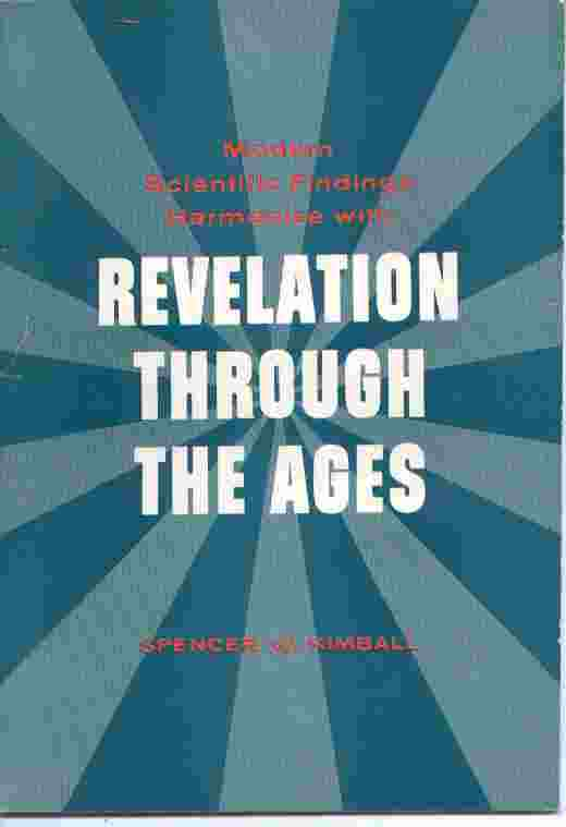MODERN SCIENTIFIC FINDINGS HARMONIZE WITH REVELATION THROUGH THE AGES, Kimball, Spencer W.