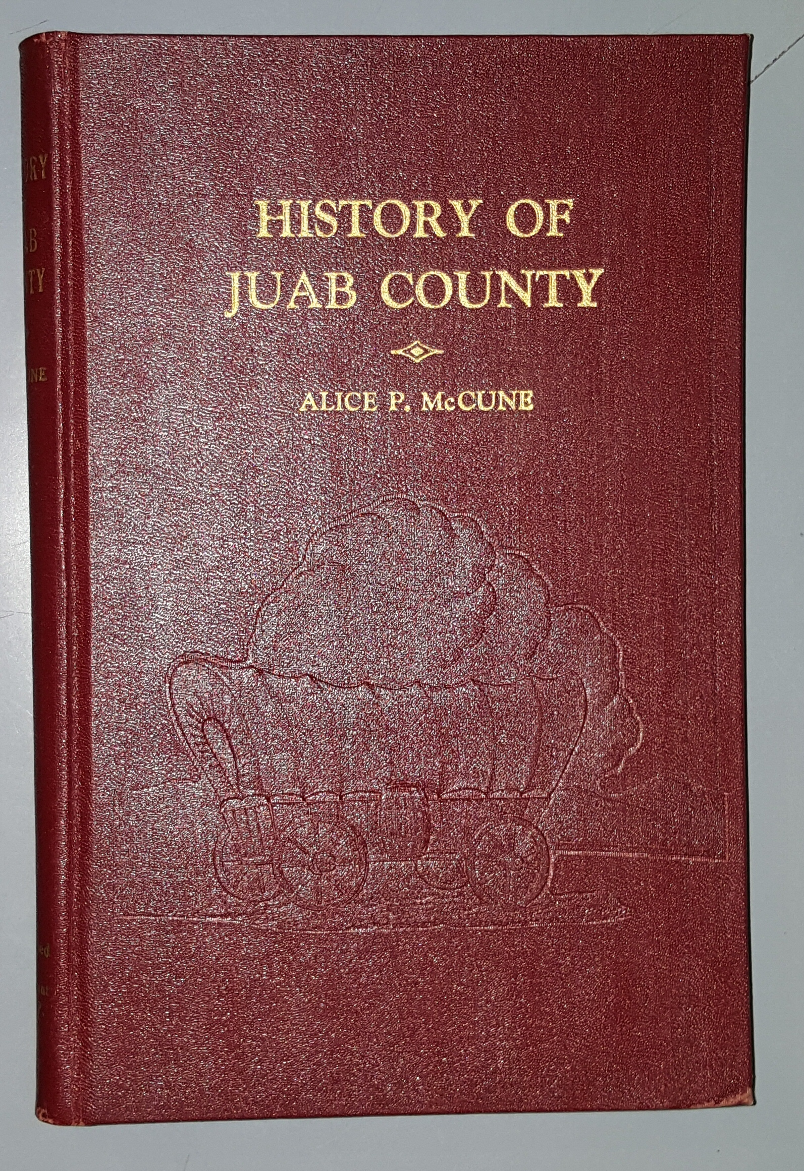 History of Juab County - A History Prepared for the Centennial of the Coming of the Pioneers to Utah 1847-1947 A History Prepared for the Centennial of the Coming of the Pioneers to Utah 1847-1947, McCune, Alice Paxman