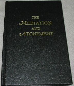 THE MEDIATION AND ATONEMENT - HARDCOVER - NEW REPRINT OF THE 1882 1ST EDITION of our Lord and Savior Jesus Christ., Taylor, John