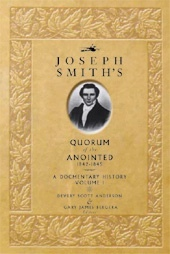 JOSEPH SMITH'S QUORUM OF THE ANOINTED, 1842-1845  A Documentary History, Anderson, Devery Scott & Gary James Bergera & Todd Compton