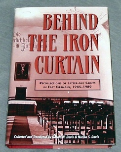 BEHIND THE IRON CURTAIN -  Recollections of Latter-Day Saints in East Germany, 1945-1989, Davis, Garold N. & Norma S. Davis