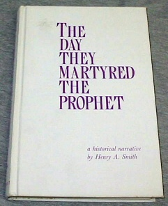 THE DAY THEY MARTYRED THE PROPHET -  A Historical Narrative, Smith, Henry A