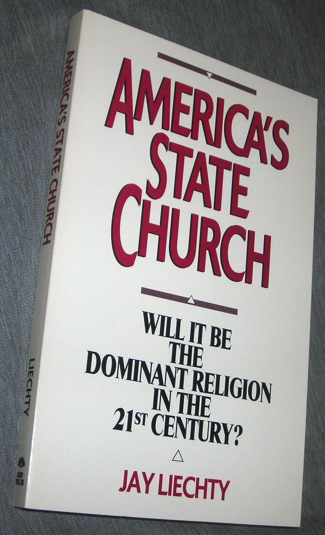 AMERICA'S STATE CHURCH - ATHEISM IS - Will it be the Dominant Religion in the 21st Century, Liechty, Jay