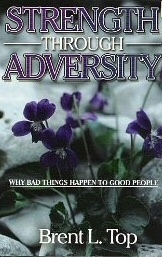 STRENGTH THROUGH ADVERSITY -   Why Bad Things Happen to Good People, Top, Brent L.