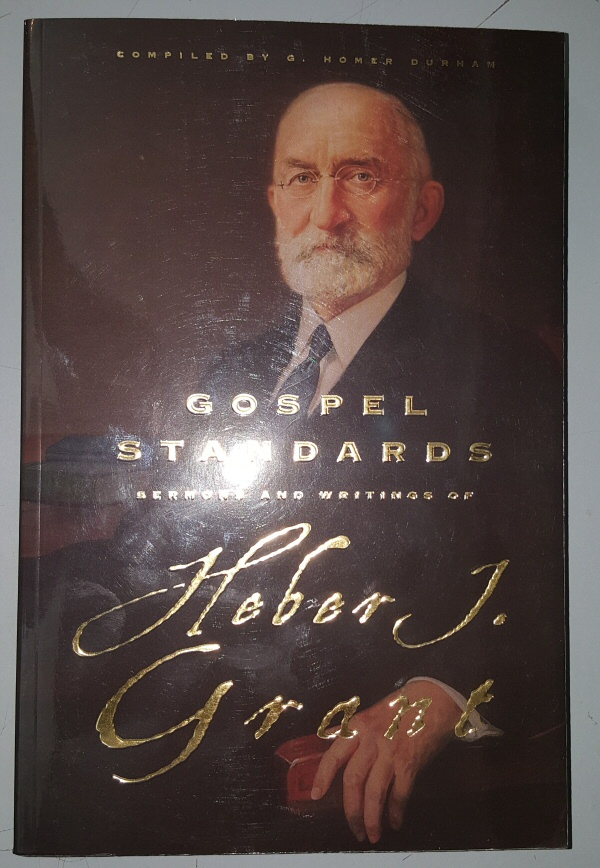 GOSPEL STANDARDS - Selections from the Sermons and Writings of Heber J. Grant, Grant, Heber J. - Complied by Durham, G. Homer