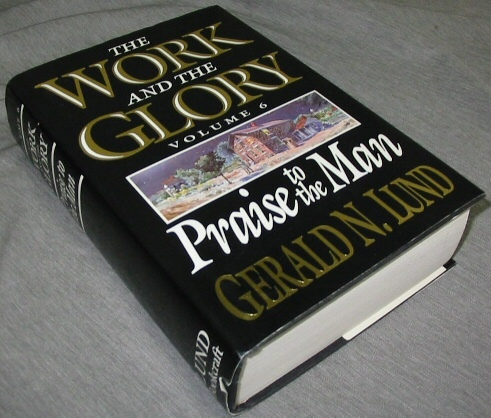 THE WORK AND THE GLORY - VOL 6 -  Praise to the Man, Lund, Gerald N.