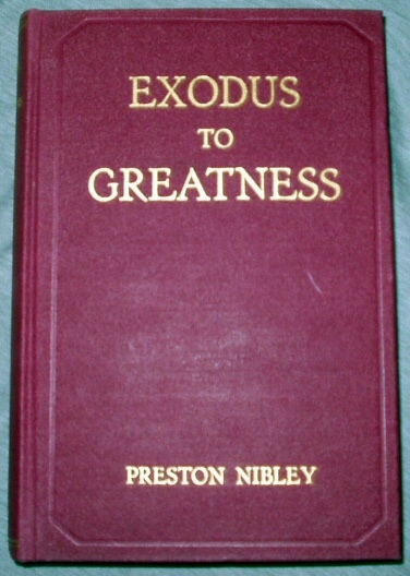 Exodus to Greatness - the Story of the Mormon Migration, Nibley, Preston