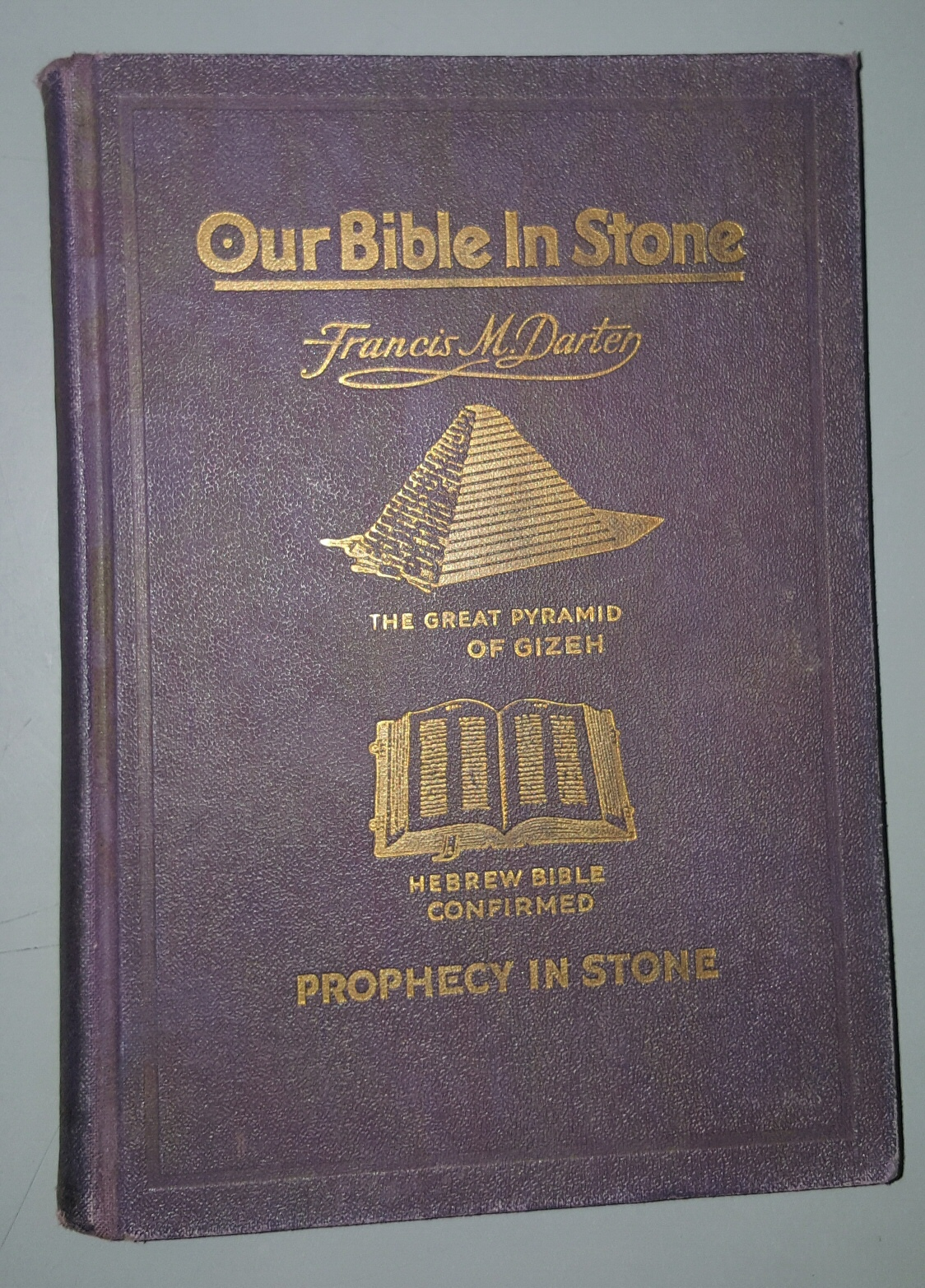 OUR BIBLE IN STONE; Its Divine Purpose and Present Day Message the Mystery of the Ages Unveiled, Darter, Francis M.