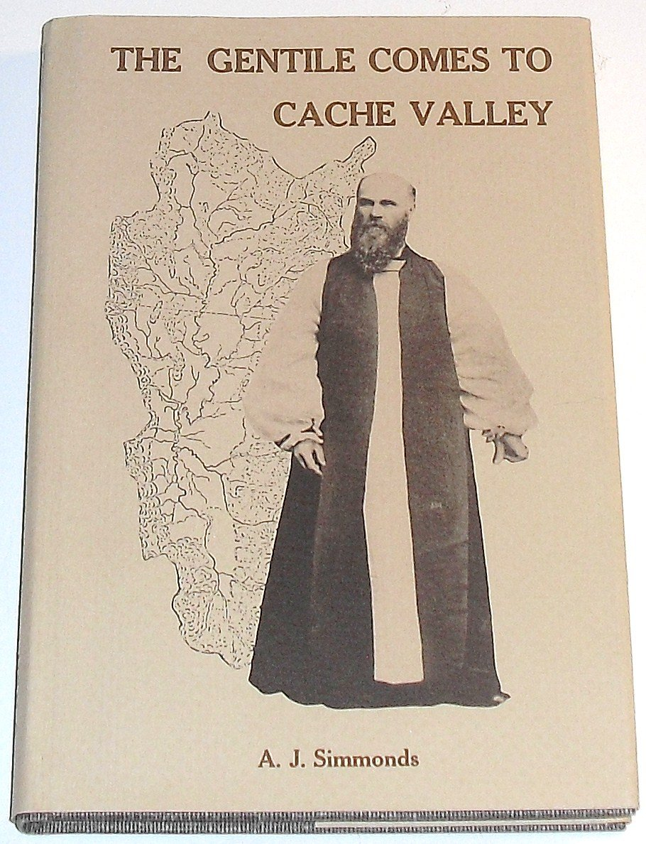 Image for THE GENTILE COME TO THE CACHE VALLEY:  A Study of the Logan Apostasies of 1874 and the Establishment of NON-MORMON Churches.