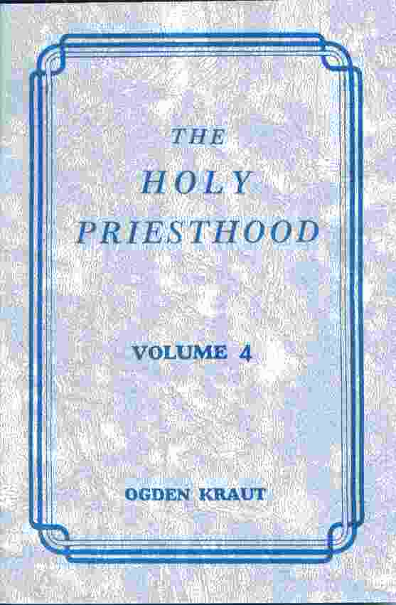 THE HOLY PRIESTHOOD VOLUME 4 -, Kraut, Ogden