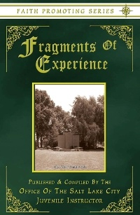 FRAGMENTS OF EXPERIENCE (1882) - Faith Promoting Series - Vol 6