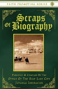 Scraps of Biography - Short Biographies of John Tanner, Daniel Tyler, and Newel Knight - Faith Promoting Series 10
