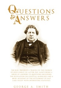 Answers to Questions - The Rise, Progress and Travels of the Church of Jesus Christ of Latter-Day Saints Being a Series of Answers to Questions Including the Revelation on Celestial Marriage and a Brief Account of the Settlement of Salt Lake Valley with I, Smith, George A.
