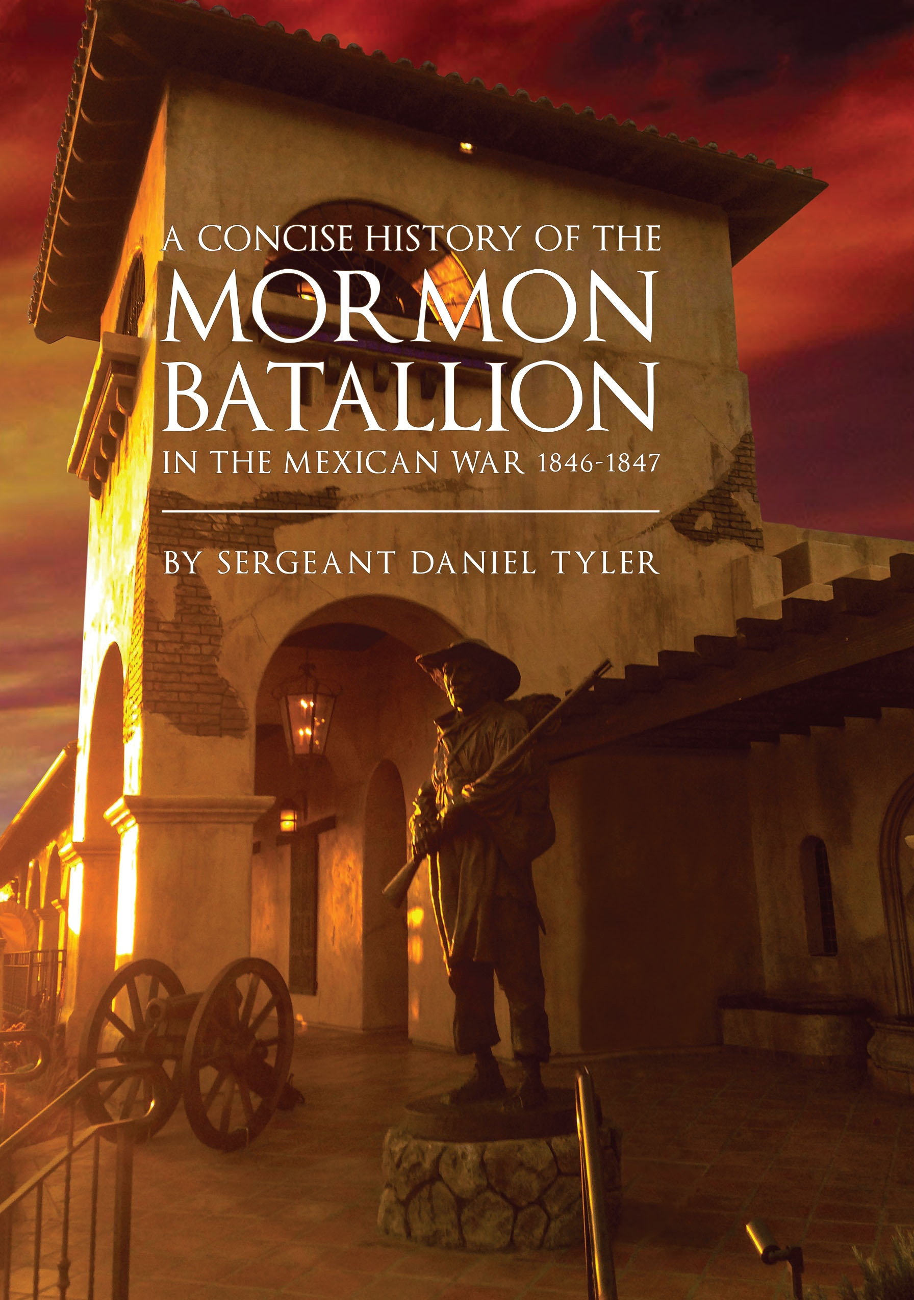 A CONCISE HISTORY OF THE MORMON BATTALION IN THE MEXICAN WAR 1846-1847, Tyler, Sgt. Daniel