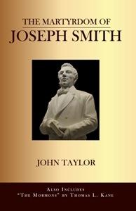 THE MARTYRDOM OF JOSEPH SMITH BY JOHN TAYLOR & the Mormons by Thomas L. Kane, Kane, Thomas L. and Taylor, John (and The Mormons)