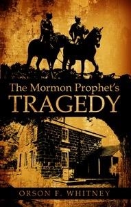 THE MORMON PROPHET'S TRAGEDY, Whitney, Orson F