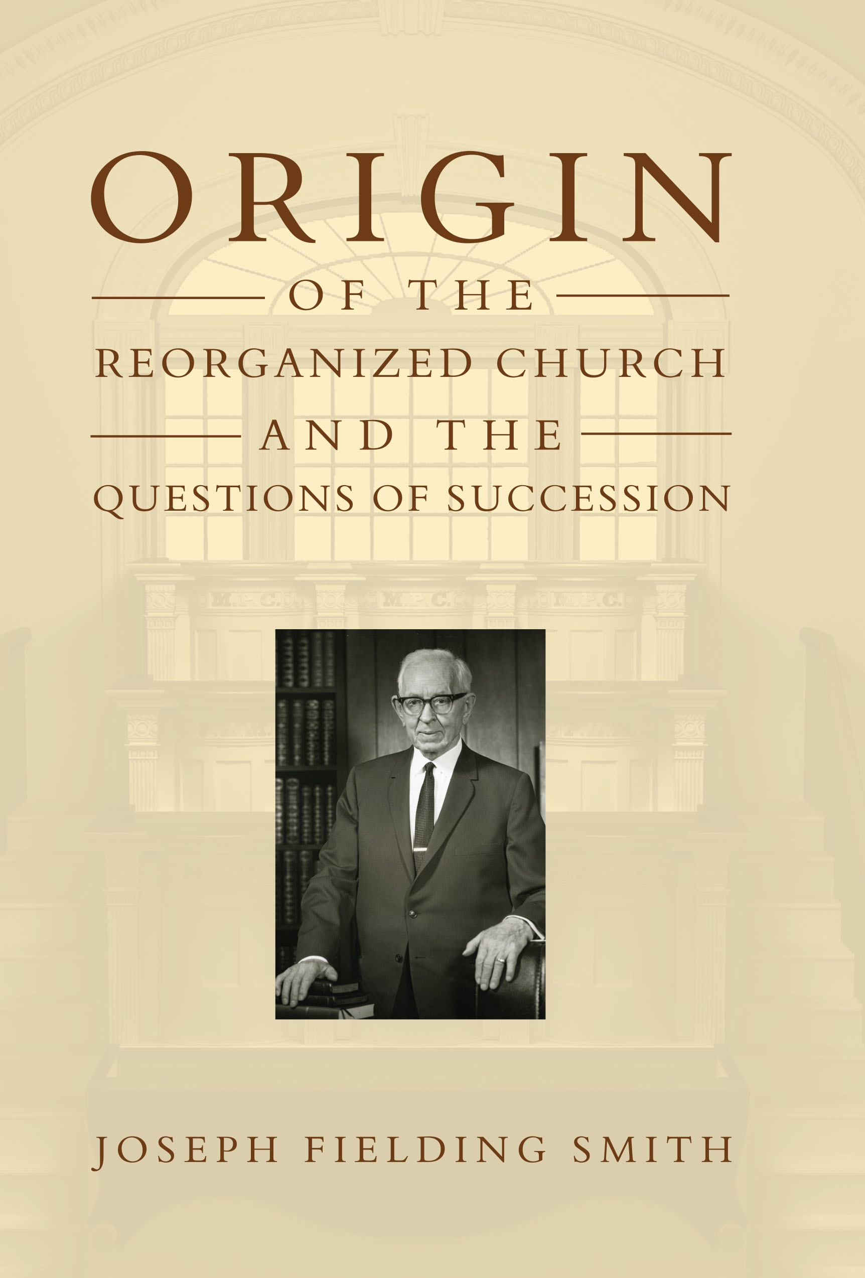 ORIGIN OF THE REORGANIZED CHURCH AND THE QUESTION OF SUCCESSION (1909), Smith, Joseph Fielding
