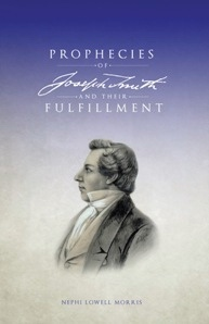 Prophecies of Joseph Smith and Their Fulfillment, Morris, Nephi Lowell