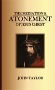 THE MEDIATION AND ATONEMENT - Of Our Lord and Savior Jesus Christ., Taylor, John