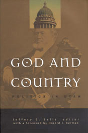 GOD AND COUNTRY - Politics in Utah, Sells, Jeffery E. (editor)