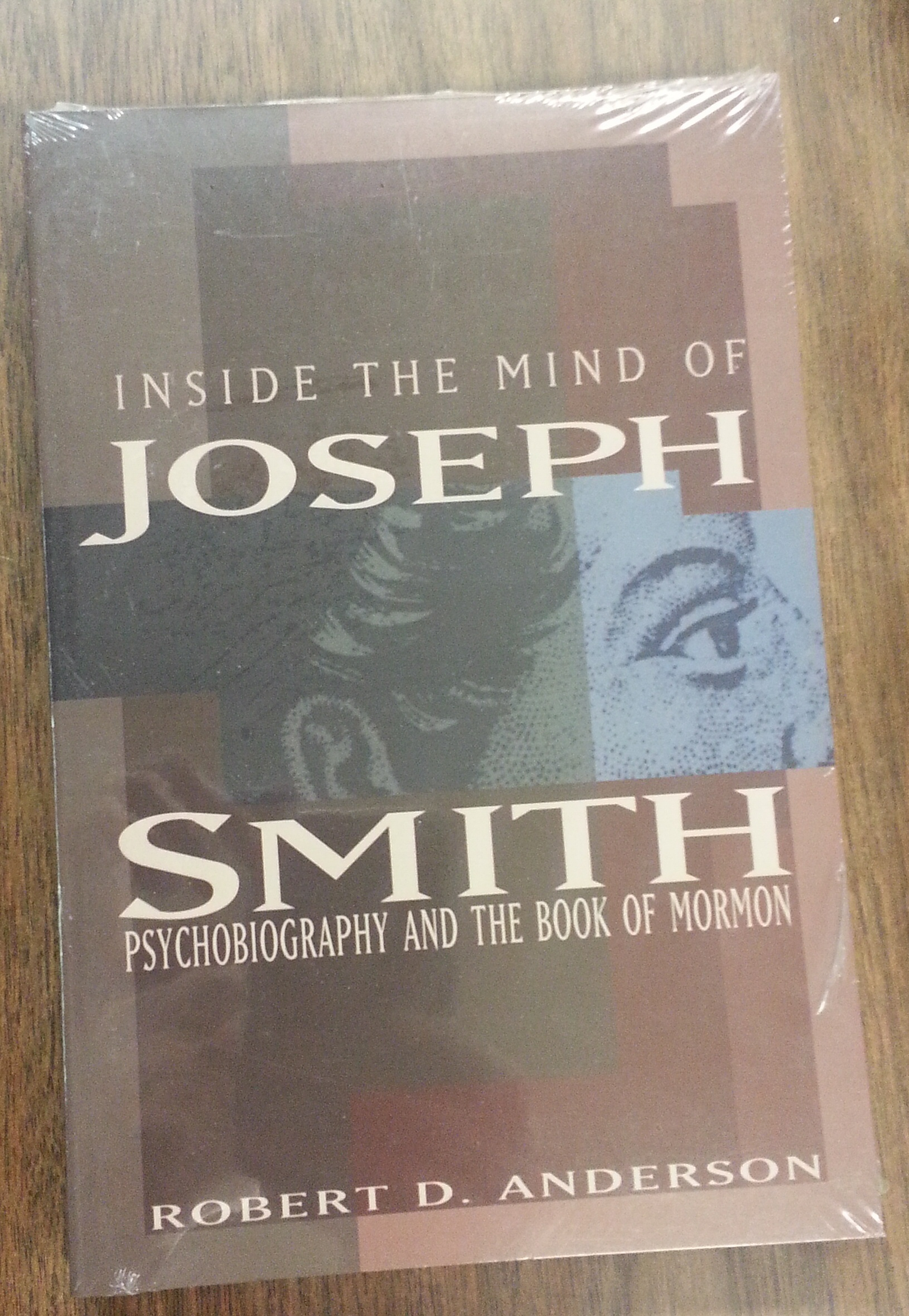 INSIDE THE MIND OF JOSEPH SMITH - Psychobiography and the Book of Mormon, Anderson, Robert D.