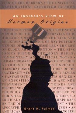 AN INSIDER'S VIEW OF MORMON ORIGINS, Palmer, Grant