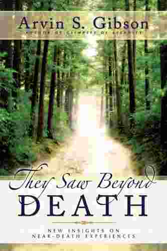 THEY SAW BEYOND DEATH - New Insights on Near-Death Experiences, Gibson, Arvin S