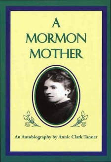 A MORMON MOTHER - An Autobiography by Annie Clark Tanner