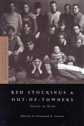 Red Stockings and Out-of-Towners; Sports in Utah, Layton, Stanford J. (editor)