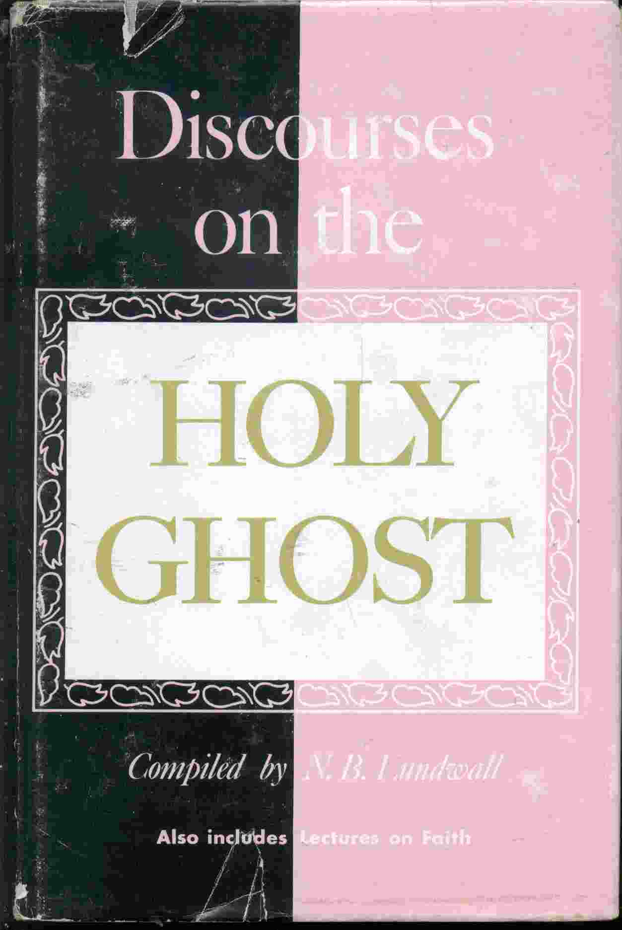 Discourses on the Holy Ghost; Also Lectures on Faith As Delivered At the School of the Prophets At Kirtland, Ohio, Lundwall, N. B. (compiler)