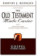 THE OLD TESTAMENT MADE EASIER, PART 2:  Selections from Exodus through Proverbs, Ridges, David J.