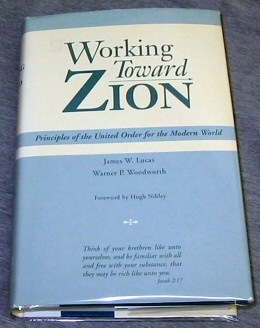 WORKING TOWARD ZION -  Principles of the United Order for the Modern World, Lucas, James W. & Woodworth, Warner P.