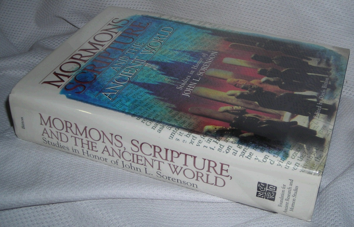 MORMONS, SCRIPTURE, AND THE ANCIENT WORLD -  Studies in Honor of John L. Sorenson, Sorenson, John L. And Bitton, Davis