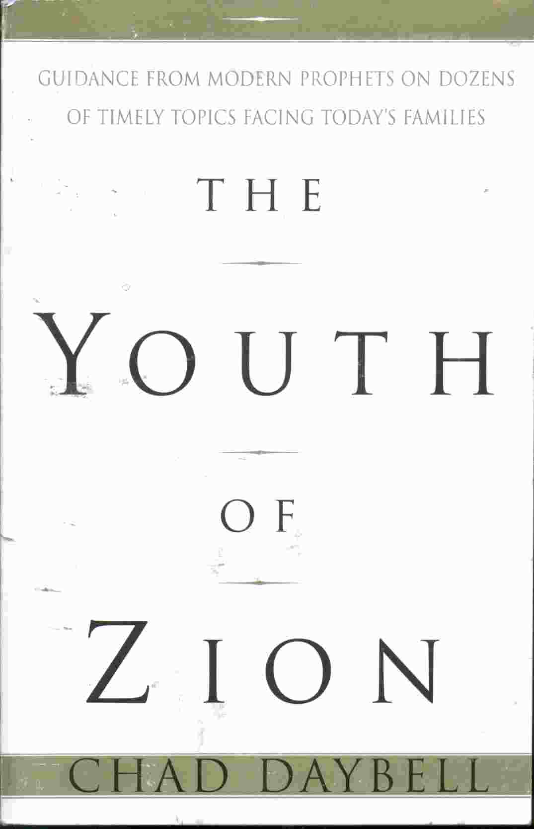 THE YOUTH OF ZION - Guidance from the Modern Prophets on Dozens of Timely Topics Facing Today's Families, Daybell, Chad
