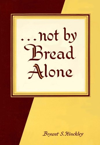NOT BY BREAD ALONE, Hinckley, Bryant S.