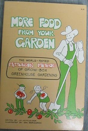 MORE FOOD FROM YOUR GARDEN - The World-Famed Mittleider Method of Grow-Box Greenhouse Gardening, Mittleider, J. R.