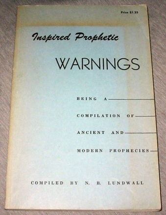 Inspired Prophetic Warnings - To all Inhabitants of the Earth - Being a Compilation of Ancient and Modern Prophecies, Lundwall, N. B. (compiled by)