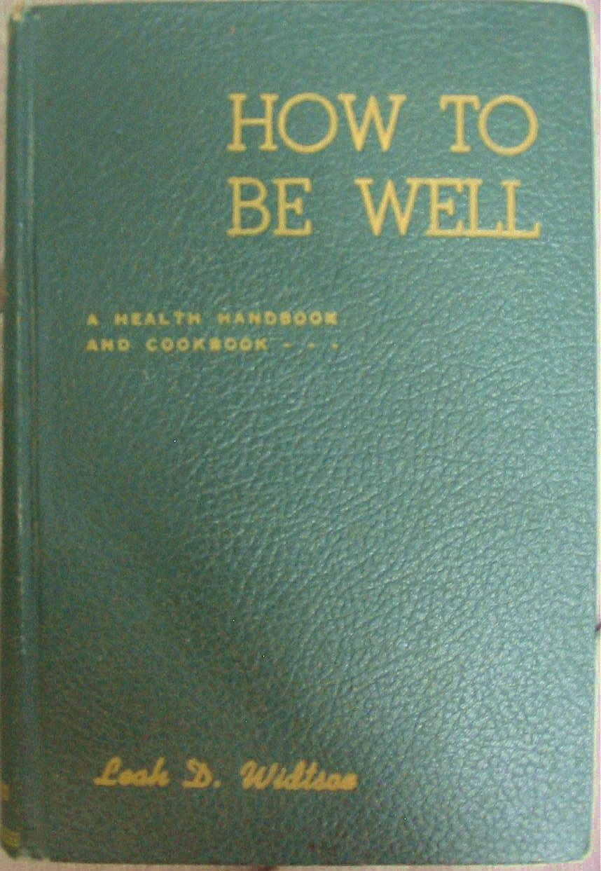 HOW TO BE WELL - A Health Handbook and Cookbook, Widstoe, Leah D.