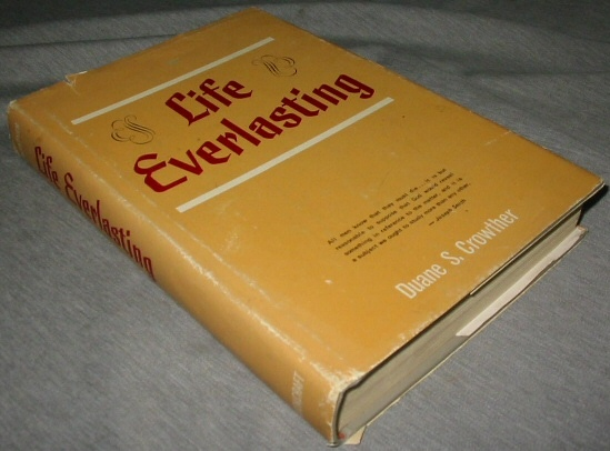 LIFE EVERLASTING -  A Definitive Study of Life after Death, Crowther, Duane S