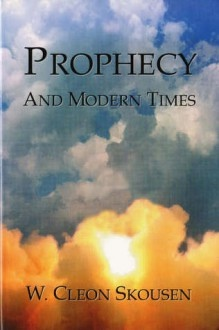 Prophecy and Modern Times, Skousen, W. Cleon