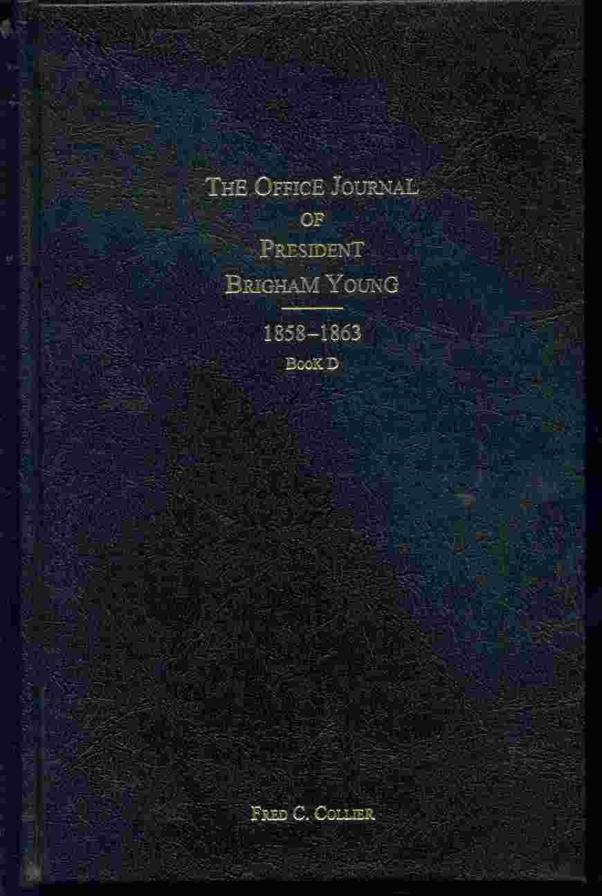 THE OFFICE JOURNAL OF PRESIDENT BRIGHAM YOUNG: 1858 -1863 BOOK, Collier, Fred C.