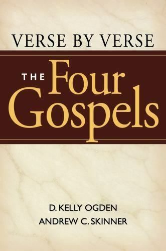 Verse by Verse, The New Testament Vol. 1: The Four Gospels, Ogden, D. Kelly & Andrew C. Skinner