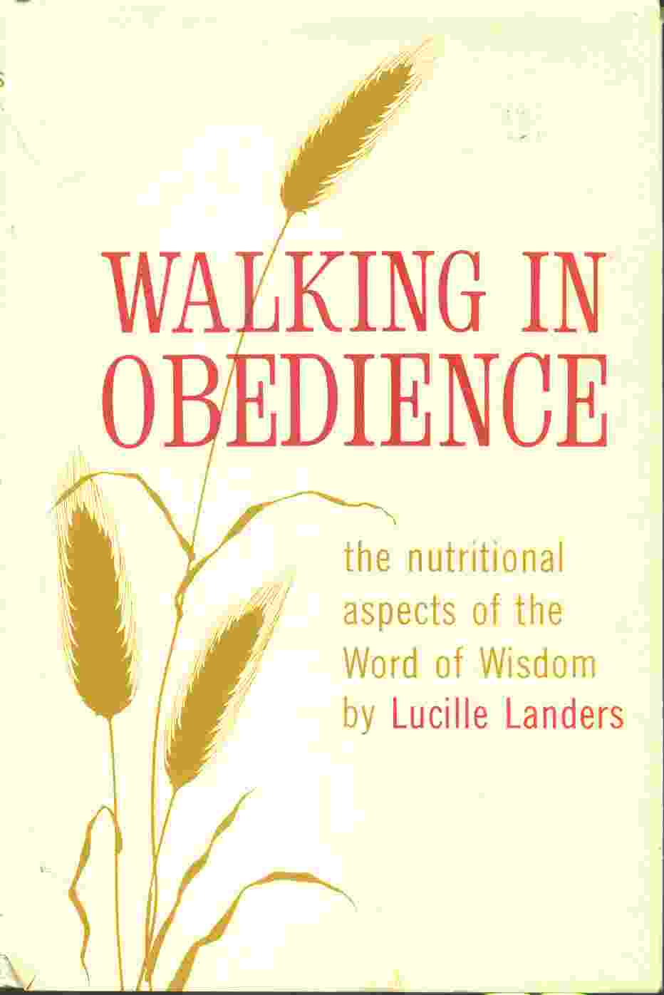 WALKING IN OBEDIENCE;  The Nutritional Aspects of the Word of Wisdom, Landers, Lucille