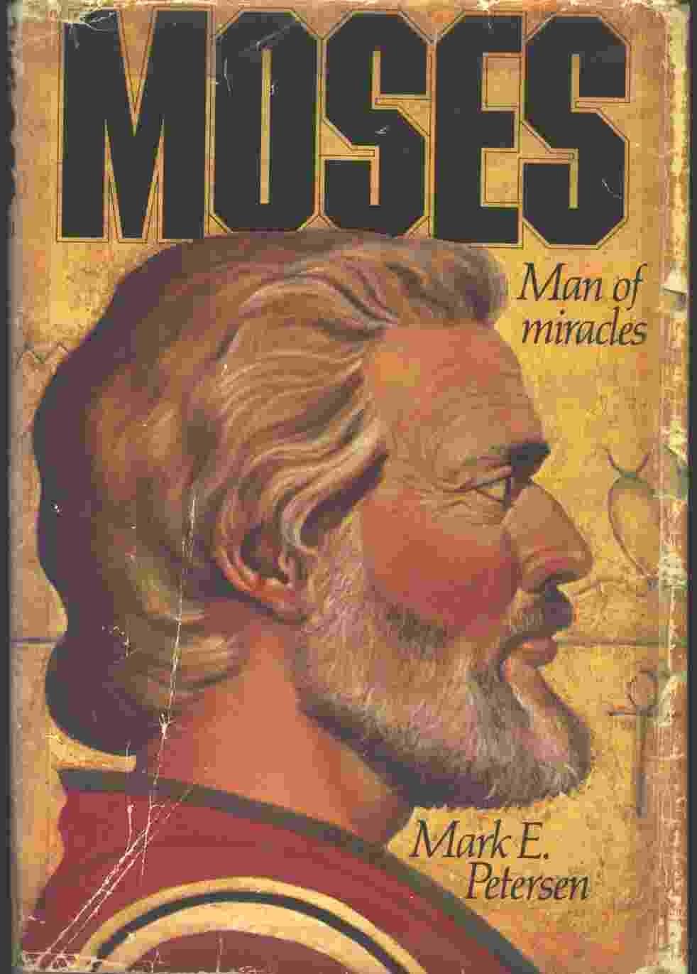 Moses: Man of Miracles, Petersen, Mark E.