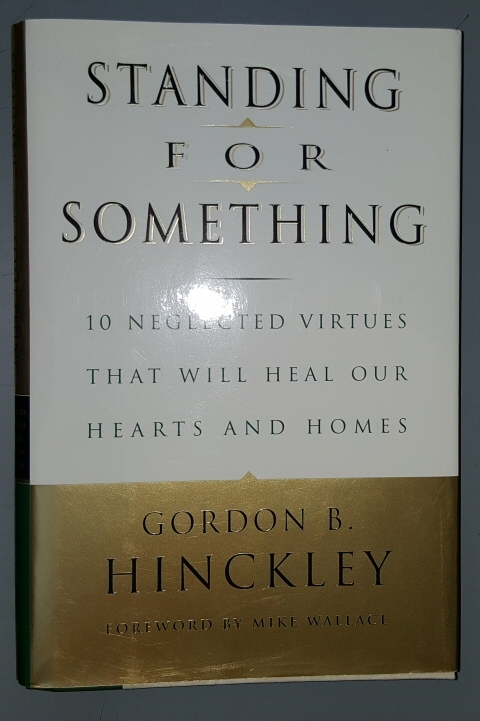 STANDING FOR SOMETHING -  10 Neglected Virtues That Will Heal Our Hearts and Homes, Hinckley, Gordon B.