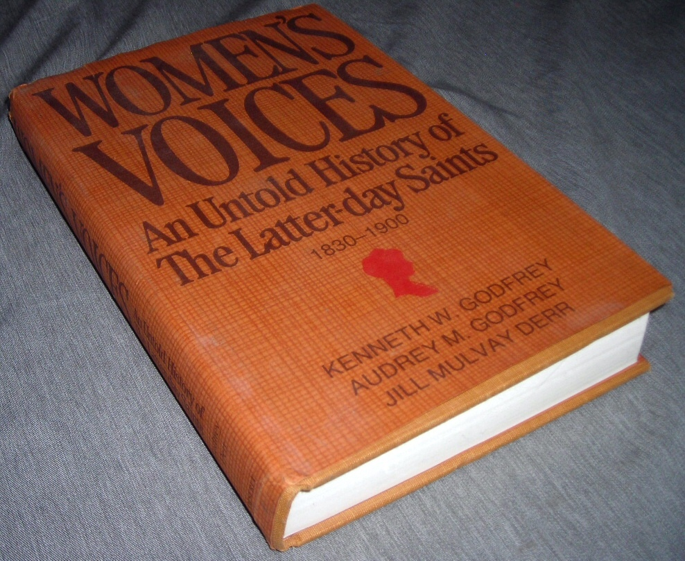 WOMEN'S VOICES - An Untold History of the Latter-Day Saints, 1830-1900, Godfrey, Kenneth W. , Audrey M. Godfrey & Jill Mulvay Derr
