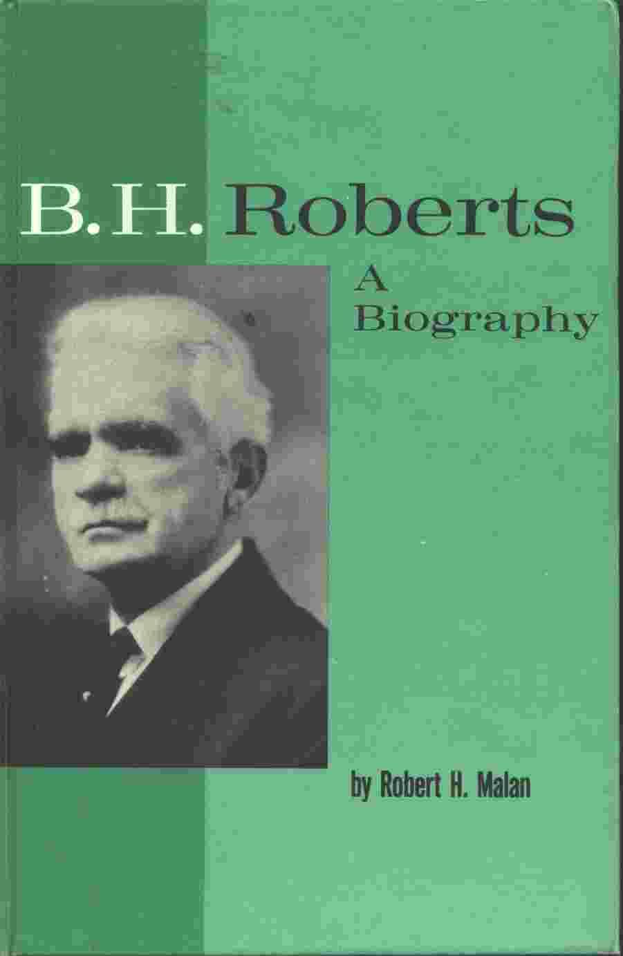B.H. ROBERTS - A BIOGRAPHY, Malan, Robert H.