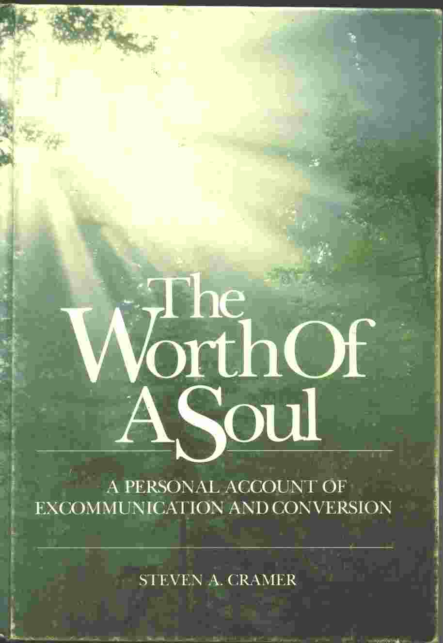 THE WORTH OF A SOUL - A Personal Account of Excommunication and Conversion, Cramer, Steven A